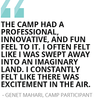 """The camp had a professional, innovative, and fun feel to it. I often felt like I was swept away into an imaginary land. I constantly felt like there was excitement in the air."""