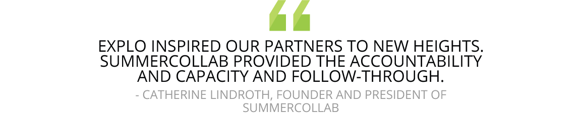 """EXPLO inspired our partners to new heights,"" Lindroth says of the collaboration. ""SummerCollab provided the accountability and capacity and follow-through."""